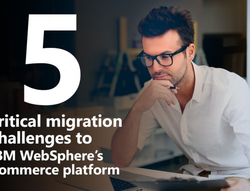 Five critical migration challenges to IBM WebSphere's Commerce platform