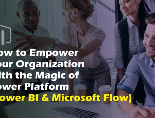 How to Empower Your Organization with the Magic of Power Platform (Power BI & Microsoft Flow)
