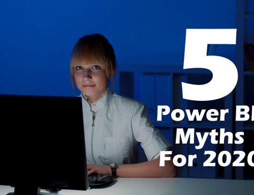 Top 5 Things You Need to Know: Power BI Myths for 2020