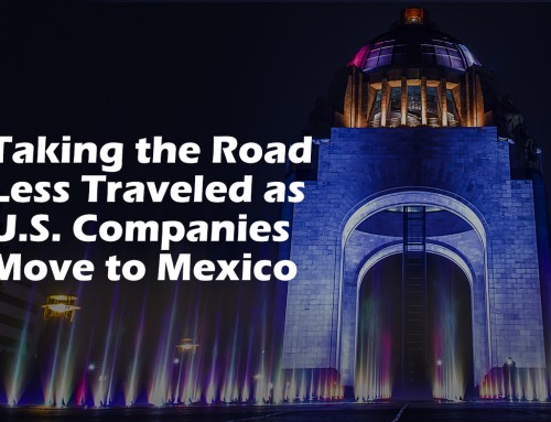 Taking the Road Less Traveled as U.S. Companies Move to Mexico