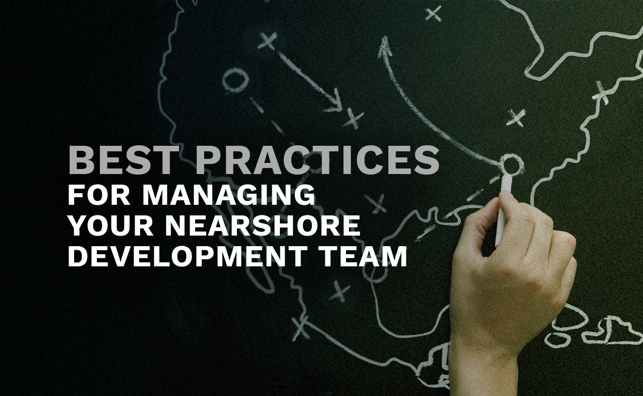 Best practices for managing your nearshore team